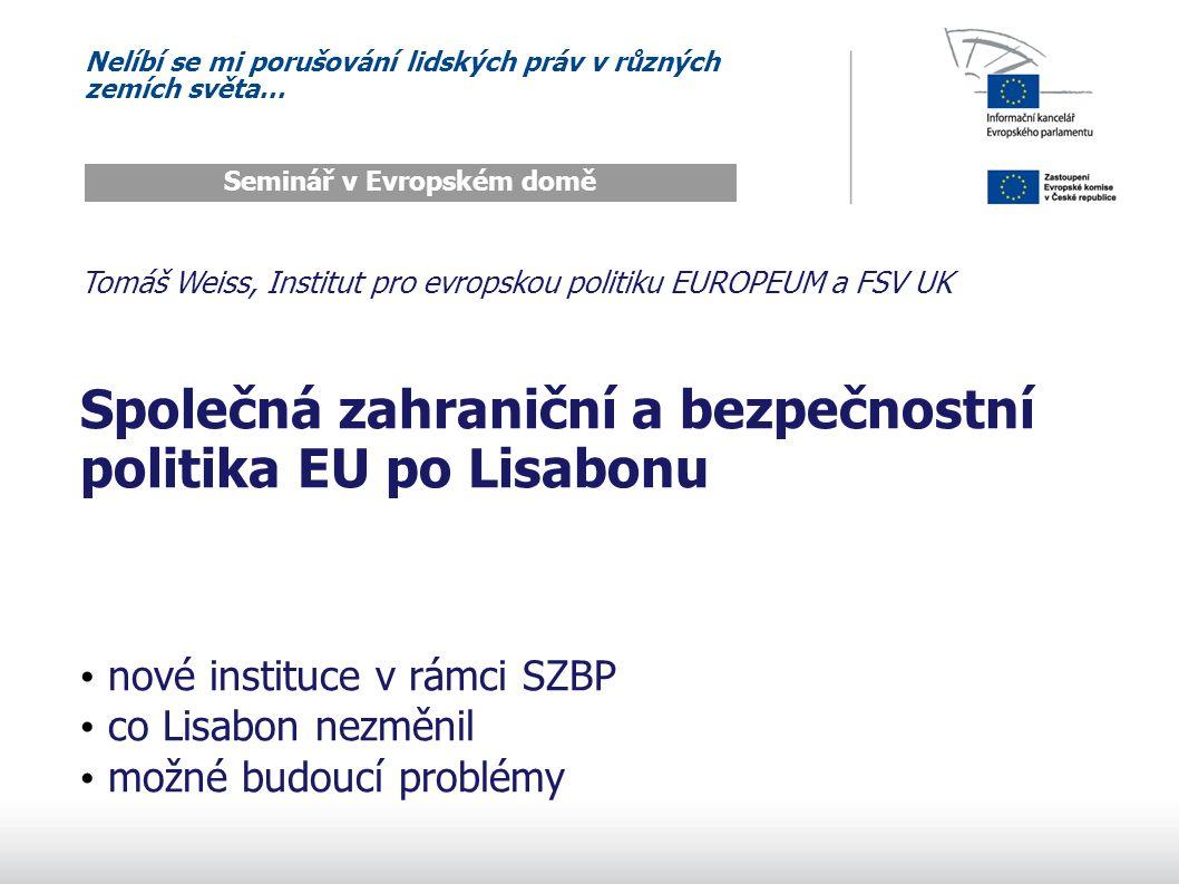 Nelíbí se mi porušování lidských práv v různých zemích světa… Seminář v Evropském domě Tomáš Weiss, Institut pro evropskou politiku EUROPEUM a FSV UK Společná zahraniční a bezpečnostní politika EU po Lisabonu nové instituce v rámci SZBP co Lisabon nezměnil možné budoucí problémy