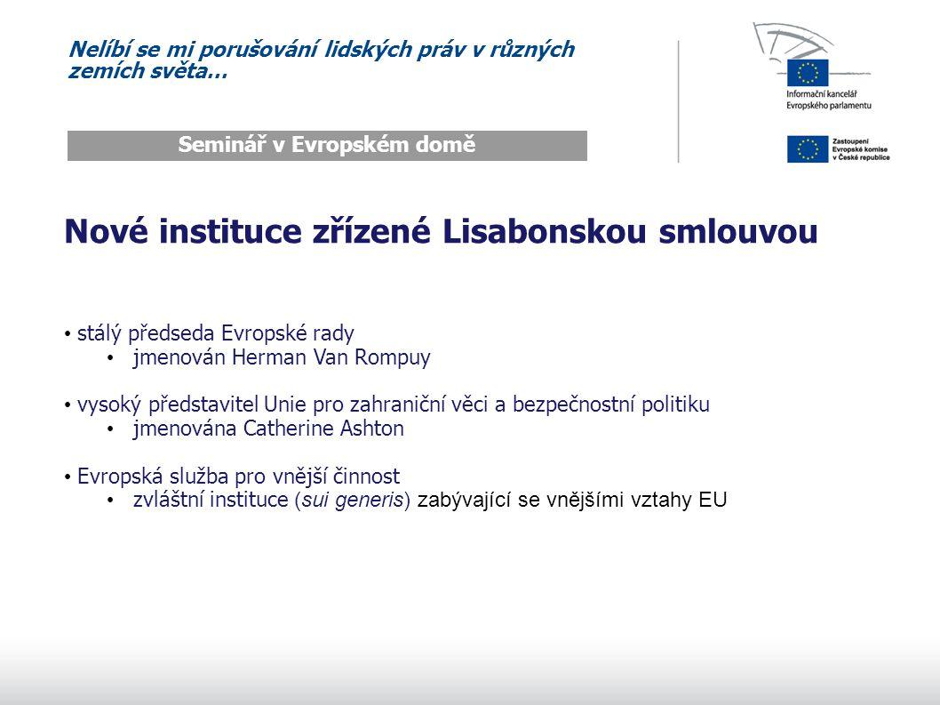 Nelíbí se mi porušování lidských práv v různých zemích světa… Seminář v Evropském domě Nové instituce zřízené Lisabonskou smlouvou stálý předseda Evropské rady jmenován Herman Van Rompuy vysoký představitel Unie pro zahraniční věci a bezpečnostní politiku jmenována Catherine Ashton Evropská služba pro vnější činnost zvláštní instituce (sui generis) zabývající se vnějšími vztahy EU