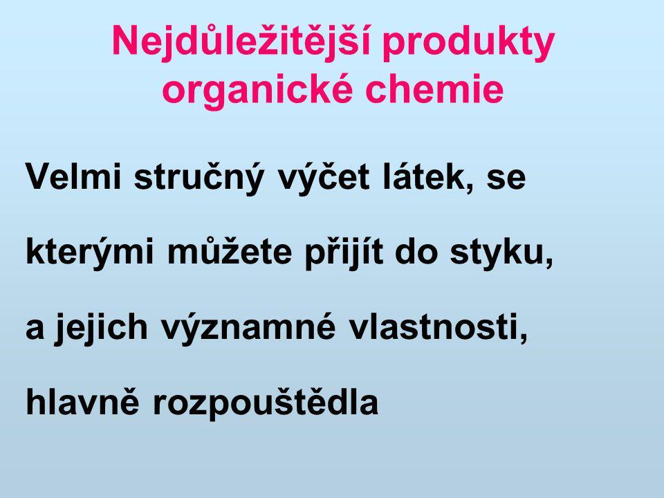 Organická rozpouštědla Uhlovodíky alifatické – benzin, nafta vysoce hořlavé, středně nebezpečné při nadýchání, rozpouštějí nepolární látky, nemísitelné s vodou Uhlovodíky aromatické - benzen, toluen, xylen vysoce hořlavé, velmi nebezpečné při nadýchání (zvláště benzen), rozpouštějí nepolární látky, nemísitelné s vodou