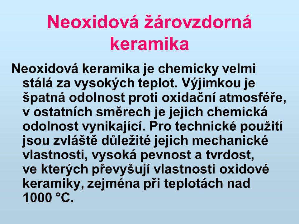 Neoxidová žárovzdorná keramika Neoxidová keramika je chemicky velmi stálá za vysokých teplot. Výjimkou je špatná odolnost proti oxidační atmosféře, v