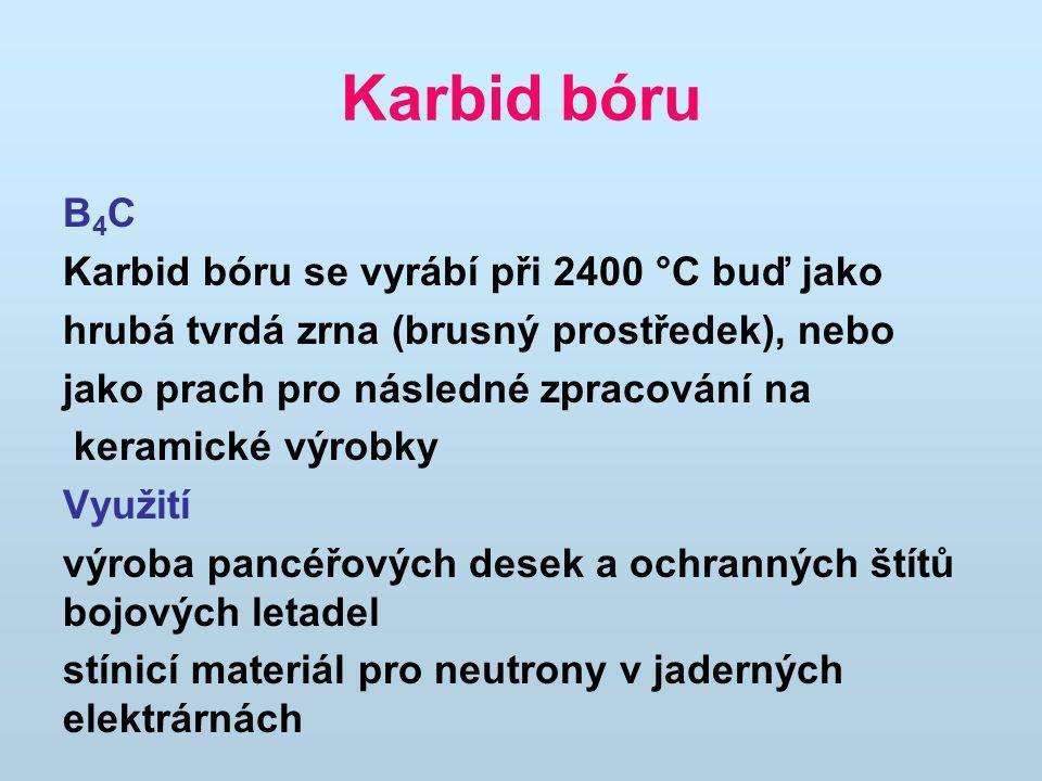 Karbid bóru B 4 C Karbid bóru se vyrábí při 2400 °C buď jako hrubá tvrdá zrna (brusný prostředek), nebo jako prach pro následné zpracování na keramick