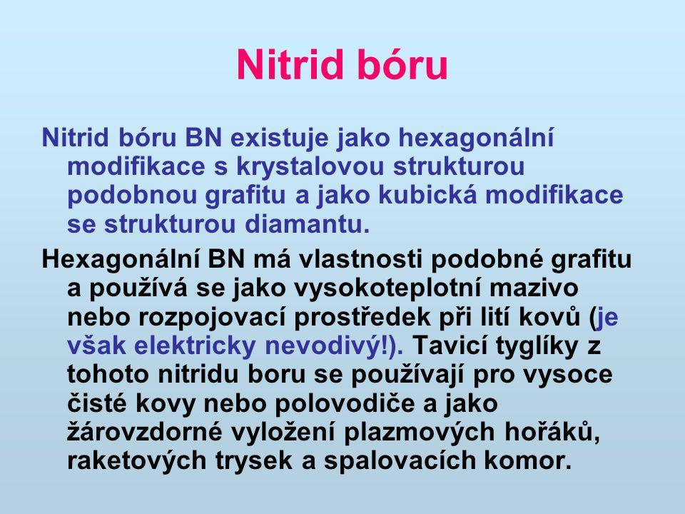 Nitrid bóru Nitrid bóru BN existuje jako hexagonální modifikace s krystalovou strukturou podobnou grafitu a jako kubická modifikace se strukturou diamantu.