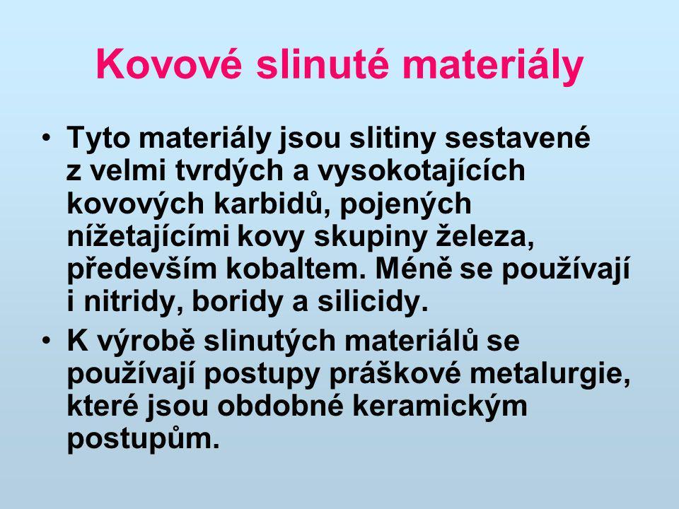 Kovové slinuté materiály Tyto materiály jsou slitiny sestavené z velmi tvrdých a vysokotajících kovových karbidů, pojených nížetajícími kovy skupiny ž