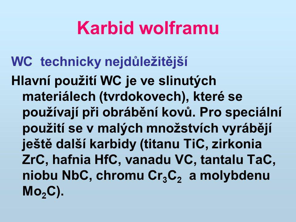 Karbid wolframu WC technicky nejdůležitější Hlavní použití WC je ve slinutých materiálech (tvrdokovech), které se používají při obrábění kovů.