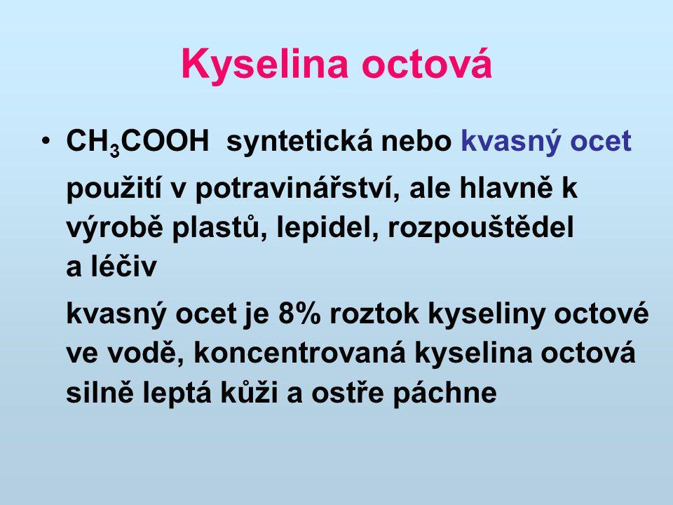 Kyselina octová CH 3 COOH syntetická nebo kvasný ocet použití v potravinářství, ale hlavně k výrobě plastů, lepidel, rozpouštědel a léčiv kvasný ocet je 8% roztok kyseliny octové ve vodě, koncentrovaná kyselina octová silně leptá kůži a ostře páchne