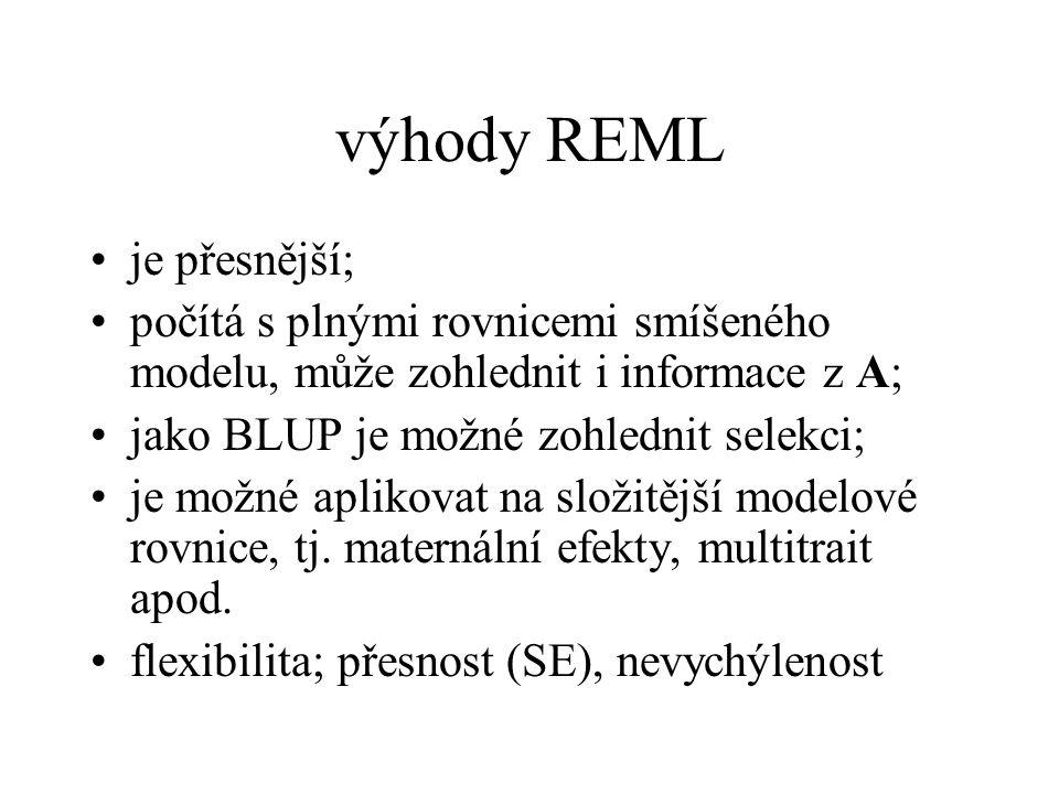 výhody REML je přesnější; počítá s plnými rovnicemi smíšeného modelu, může zohlednit i informace z A; jako BLUP je možné zohlednit selekci; je možné a