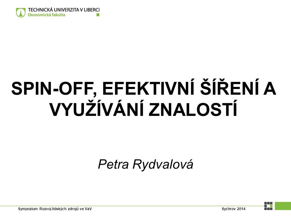 Petra Rydvalová SPIN-OFF, EFEKTIVNÍ ŠÍŘENÍ A VYUŽÍVÁNÍ ZNALOSTÍ Sympozium Rozvoj lidských zdrojů ve VaV Sychrov 2014