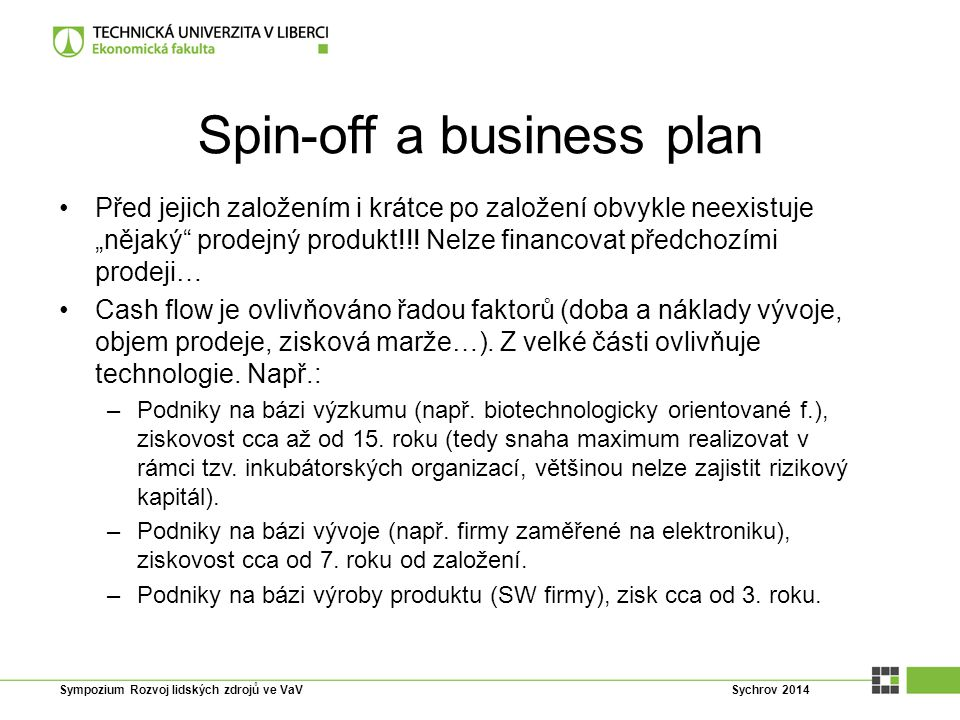 """Spin-off a business plan Před jejich založením i krátce po založení obvykle neexistuje """"nějaký"""" prodejný produkt!!! Nelze financovat předchozími prode"""