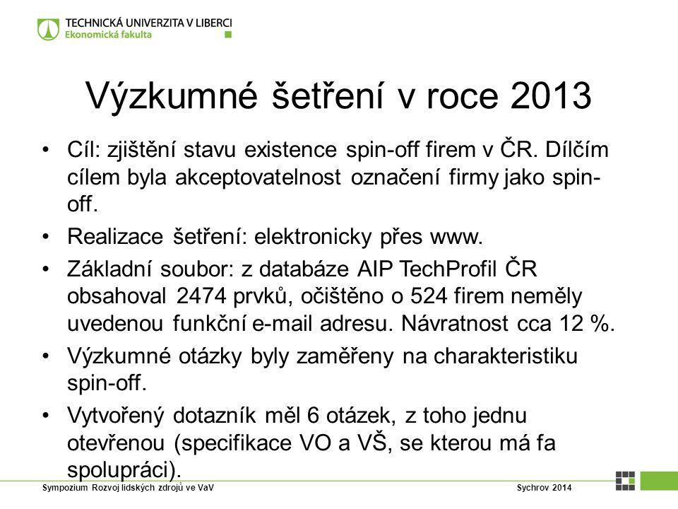 Výzkumné šetření v roce 2013 Cíl: zjištění stavu existence spin-off firem v ČR. Dílčím cílem byla akceptovatelnost označení firmy jako spin- off. Real