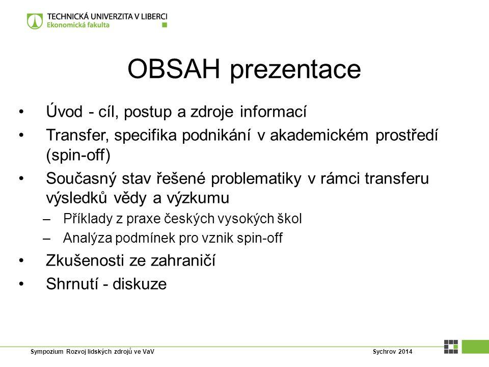 OBSAH prezentace Úvod - cíl, postup a zdroje informací Transfer, specifika podnikání v akademickém prostředí (spin-off) Současný stav řešené problemat