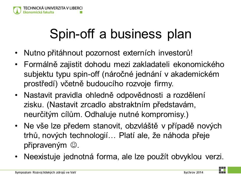 Spin-off a business plan Nutno přitáhnout pozornost externích investorů! Formálně zajistit dohodu mezi zakladateli ekonomického subjektu typu spin-off