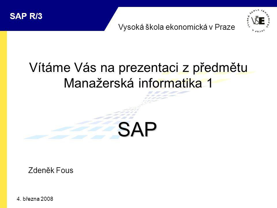 Vysoká škola ekonomická v Praze SAP R/3 4. března 2008 Vítáme Vás na prezentaci z předmětu Manažerská informatika 1 SAP Zdeněk Fous