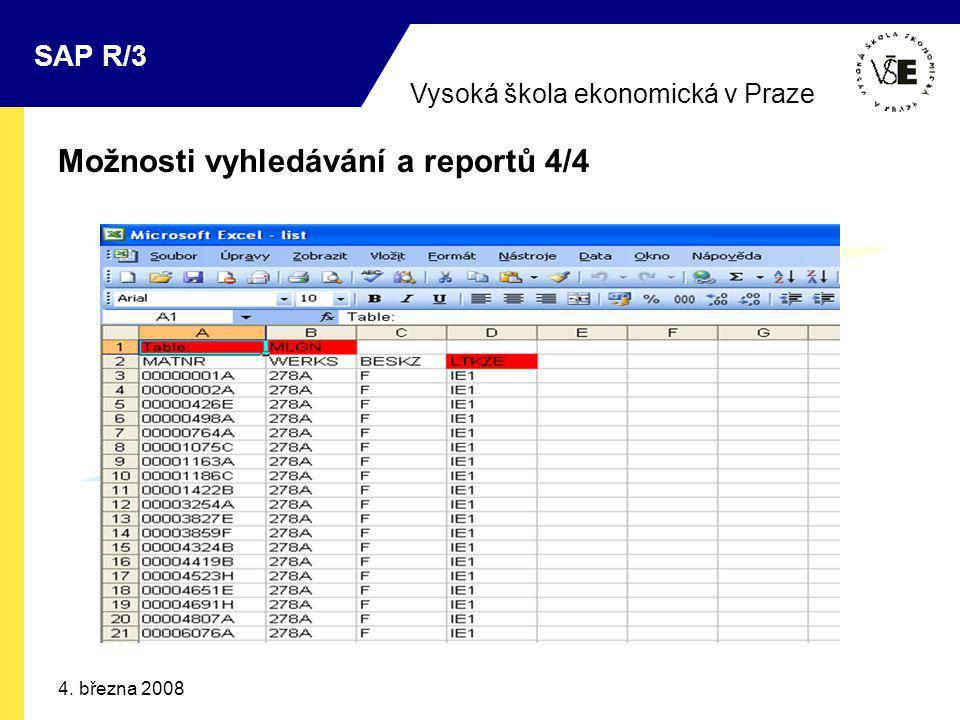 Vysoká škola ekonomická v Praze SAP R/3 4. března 2008 Možnosti vyhledávání a reportů 4/4