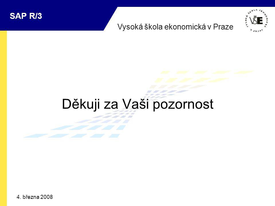 Vysoká škola ekonomická v Praze SAP R/3 4. března 2008 Děkuji za Vaši pozornost
