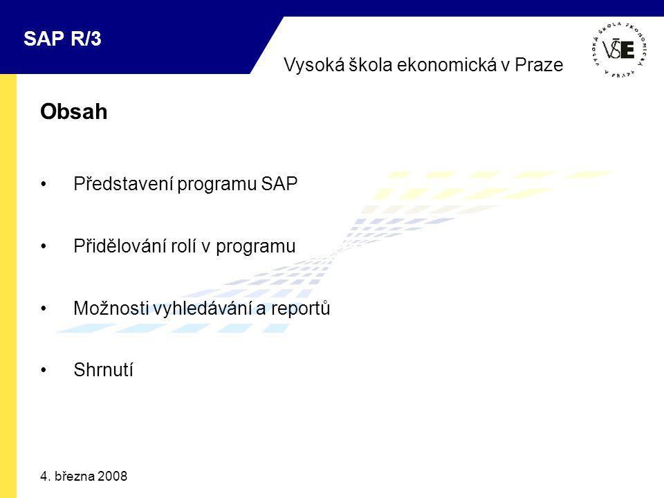 Vysoká škola ekonomická v Praze SAP R/3 4. března 2008 Obsah Představení programu SAP Přidělování rolí v programu Možnosti vyhledávání a reportů Shrnu