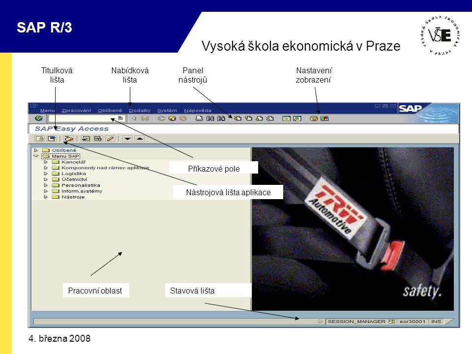 Vysoká škola ekonomická v Praze SAP R/3 4. března 2008 Titulková lišta Nabídková lišta Panel nástrojů Nastavení zobrazení Příkazové pole Pracovní obla