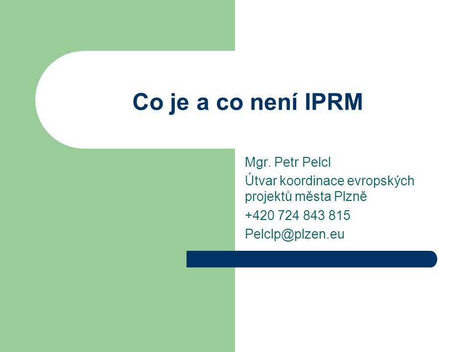 Co je a co není IPRM Mgr. Petr Pelcl Útvar koordinace evropských projektů města Plzně +420 724 843 815 Pelclp@plzen.eu