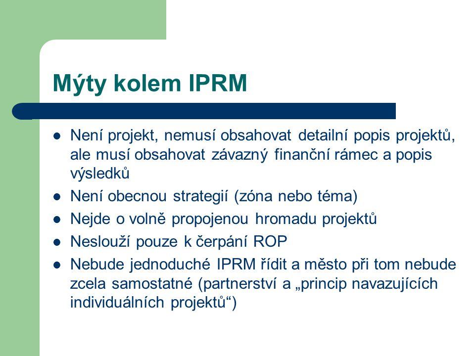 Mýty kolem IPRM Není projekt, nemusí obsahovat detailní popis projektů, ale musí obsahovat závazný finanční rámec a popis výsledků Není obecnou strate