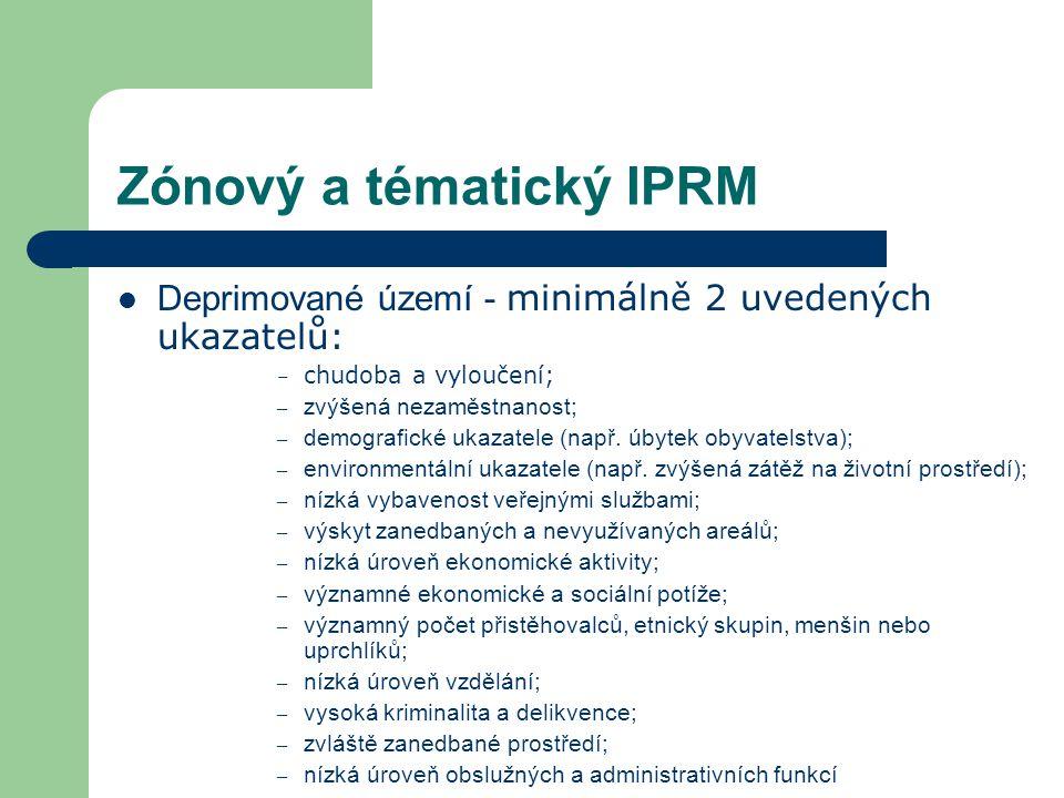 Zónový a tématický IPRM Deprimované území - minimálně 2 uvedených ukazatelů: – chudoba a vyloučení; – zvýšená nezaměstnanost; – demografické ukazatele