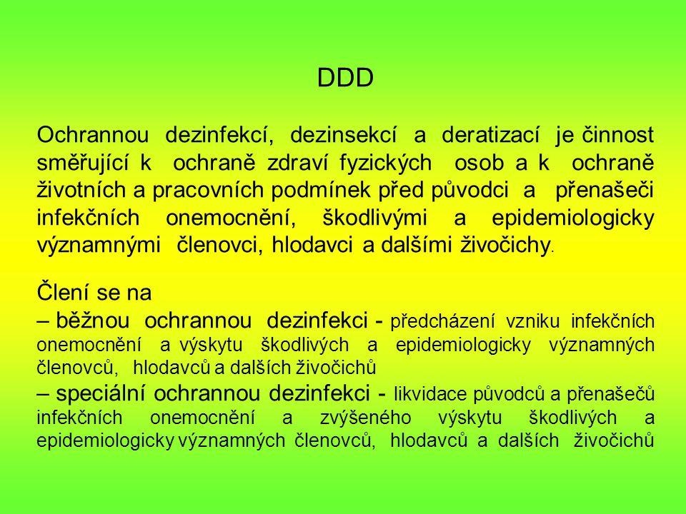 DDD Ochrannou dezinfekcí, dezinsekcí a deratizací je činnost směřující k ochraně zdraví fyzických osob a k ochraně životních a pracovních podmínek před původci a přenašeči infekčních onemocnění, škodlivými a epidemiologicky významnými členovci, hlodavci a dalšími živočichy.