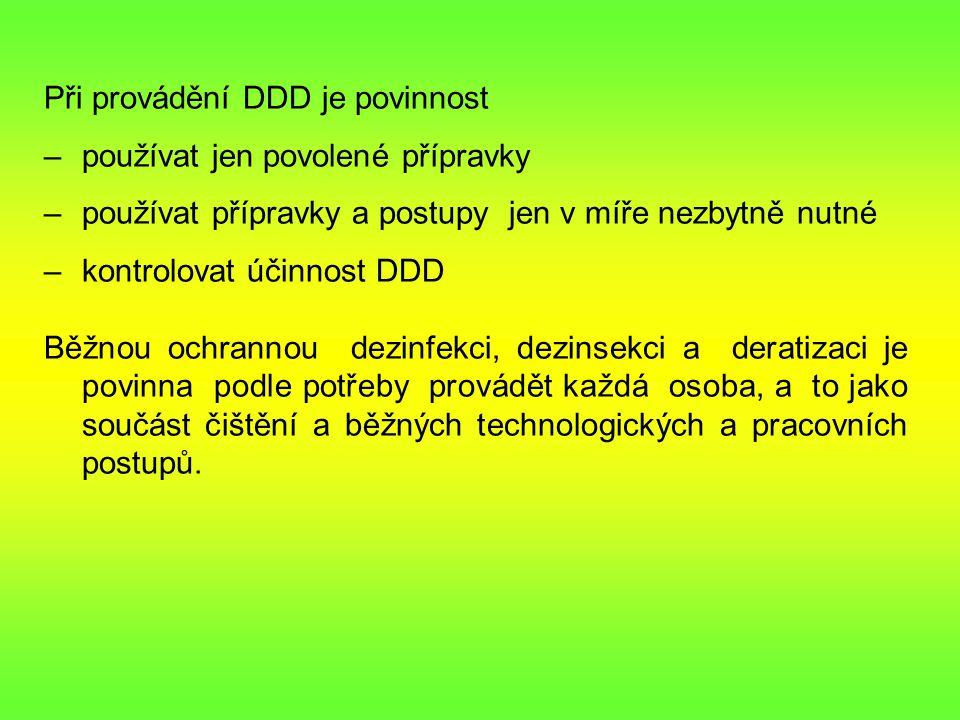 Při provádění DDD je povinnost –používat jen povolené přípravky –používat přípravky a postupy jen v míře nezbytně nutné –kontrolovat účinnost DDD Běžnou ochrannou dezinfekci, dezinsekci a deratizaci je povinna podle potřeby provádět každá osoba, a to jako součást čištění a běžných technologických a pracovních postupů.
