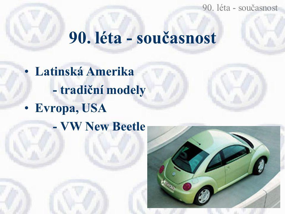 90. léta - současnost Latinská Amerika - tradiční modely Evropa, USA - VW New Beetle 90. léta - současnost