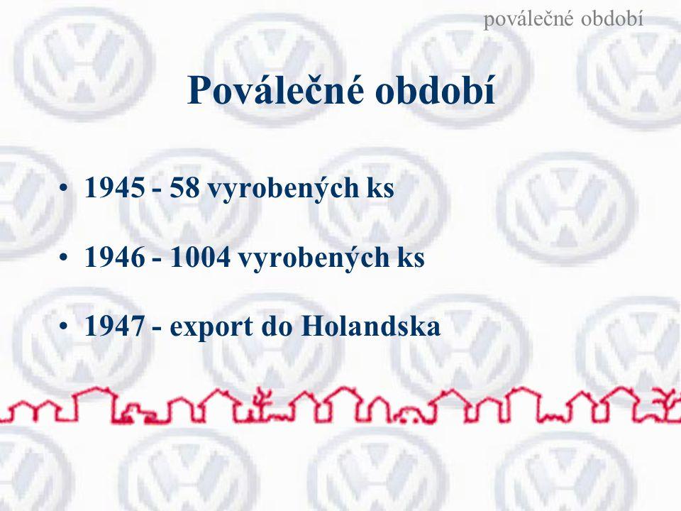Poválečné období 1945 - 58 vyrobených ks 1946 - 1004 vyrobených ks 1947 - export do Holandska poválečné období