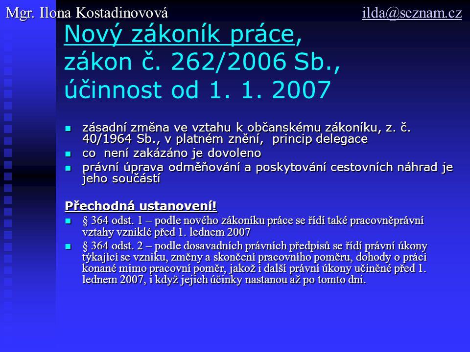 Nový zákoník práce, zákon č. 262/2006 Sb., účinnost od 1. 1. 2007 zásadní změna ve vztahu k občanskému zákoníku, z. č. 40/1964 Sb., v platném znění, p