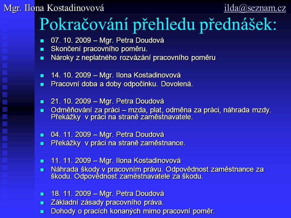 Pokračování přehledu přednášek: 07. 10. 2009 – Mgr. Petra Doudová 07. 10. 2009 – Mgr. Petra Doudová Skončení pracovního poměru. Skončení pracovního po