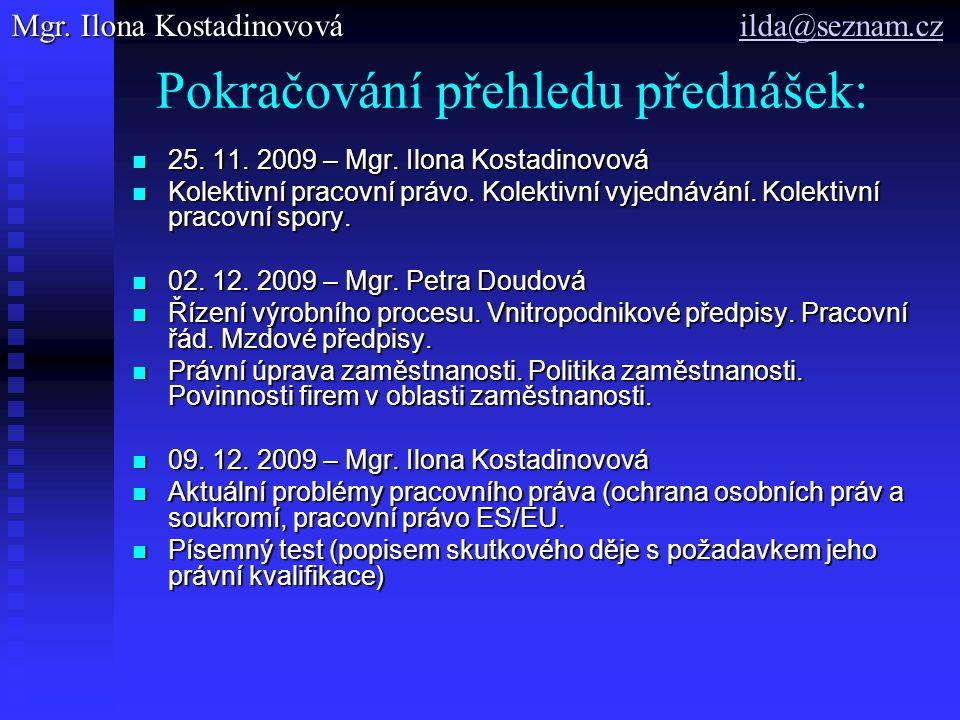 Pokračování přehledu přednášek: 25. 11. 2009 – Mgr. Ilona Kostadinovová 25. 11. 2009 – Mgr. Ilona Kostadinovová Kolektivní pracovní právo. Kolektivní