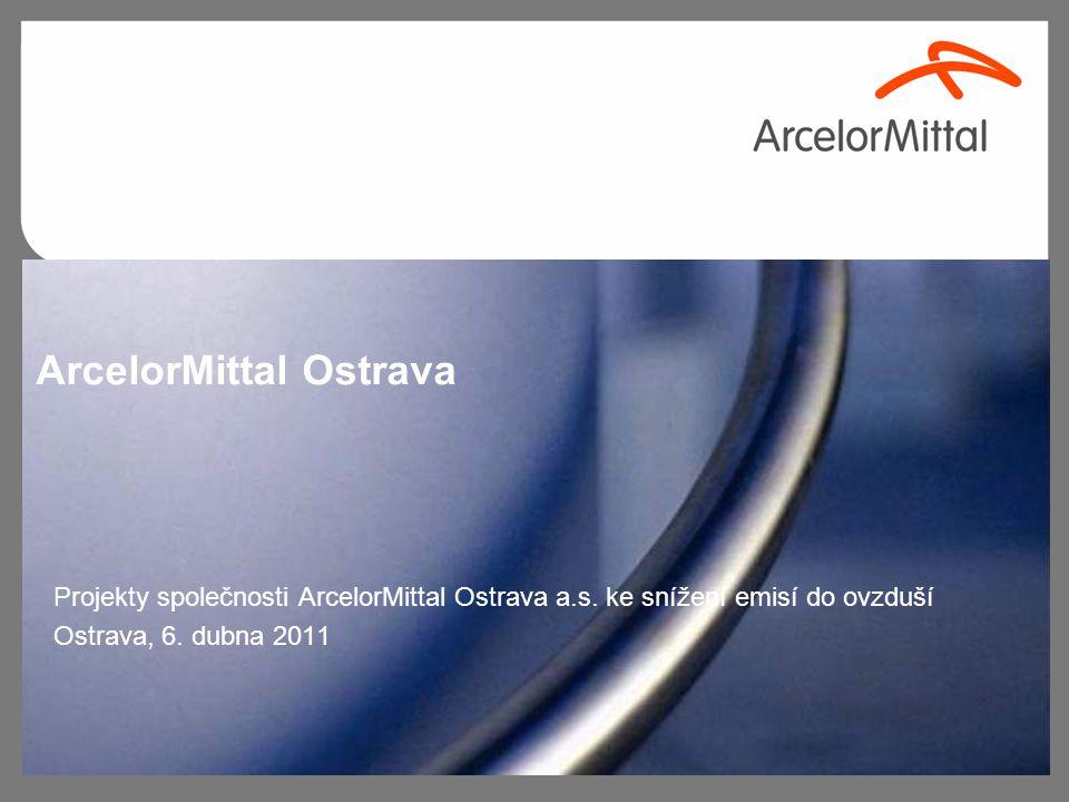ArcelorMittal Ostrava Projekty společnosti ArcelorMittal Ostrava a.s. ke snížení emisí do ovzduší Ostrava, 6. dubna 2011