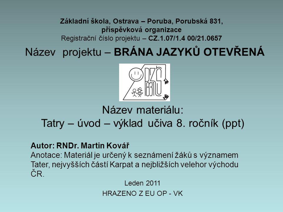 Základní škola, Ostrava – Poruba, Porubská 831, příspěvková organizace Registrační číslo projektu – CZ.1.07/1.4 00/21.0657 Název projektu – BRÁNA JAZYKŮ OTEVŘENÁ Název materiálu: Tatry – úvod – výklad učiva 8.