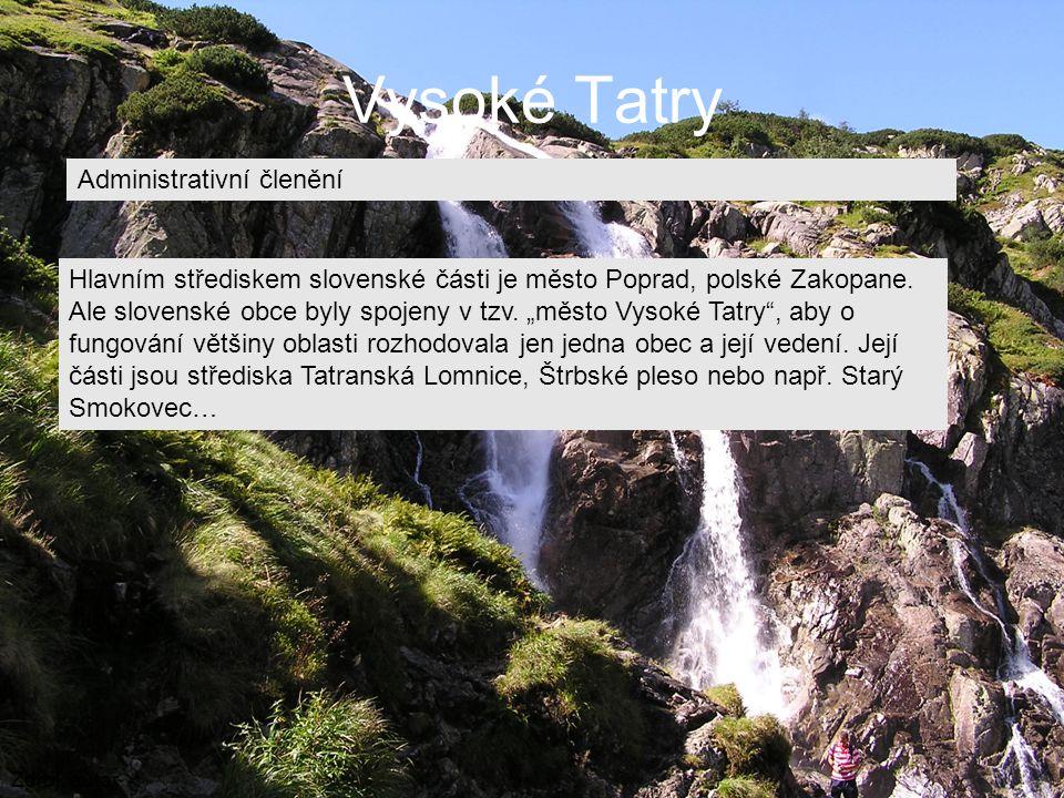 Vysoké Tatry Zdroj: autor Administrativní členění Hlavním střediskem slovenské části je město Poprad, polské Zakopane. Ale slovenské obce byly spojeny