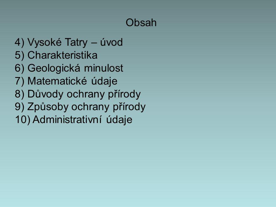 Obsah 4) Vysoké Tatry – úvod 5) Charakteristika 6) Geologická minulost 7) Matematické údaje 8) Důvody ochrany přírody 9) Způsoby ochrany přírody 10) A