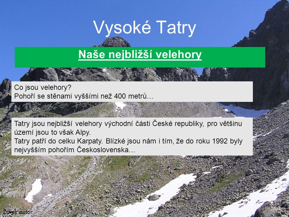 Vysoké Tatry Naše nejbližší velehory Zdroj: autor Co jsou velehory? Pohoří se stěnami vyššími než 400 metrů… Tatry jsou nejbližší velehory východní čá