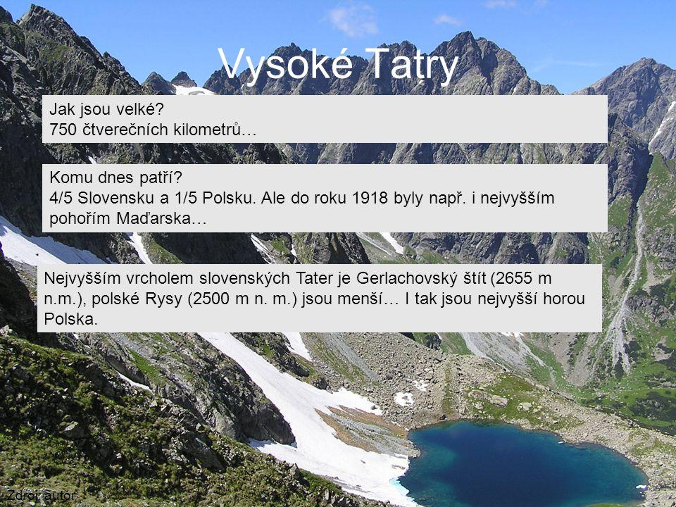 Vysoké Tatry Zdroj: autor Jak jsou velké? 750 čtverečních kilometrů… Komu dnes patří? 4/5 Slovensku a 1/5 Polsku. Ale do roku 1918 byly např. i nejvyš