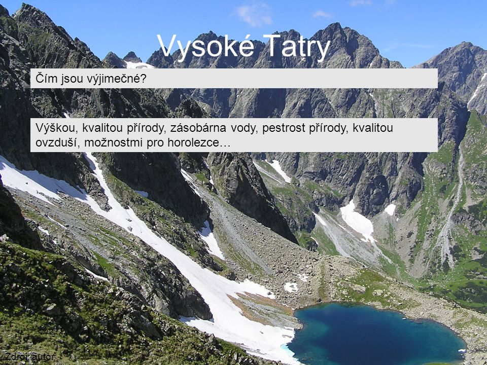Vysoké Tatry Zdroj: autor Čím jsou výjimečné? Výškou, kvalitou přírody, zásobárna vody, pestrost přírody, kvalitou ovzduší, možnostmi pro horolezce…