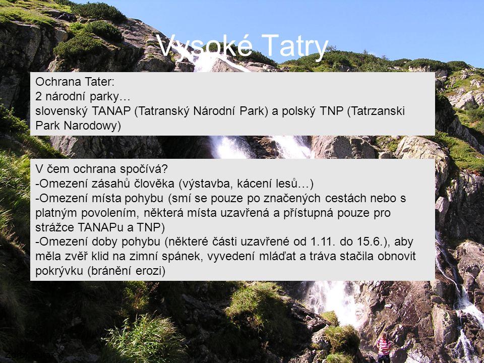 Vysoké Tatry Zdroj: autor Ochrana Tater: 2 národní parky… slovenský TANAP (Tatranský Národní Park) a polský TNP (Tatrzanski Park Narodowy) V čem ochra