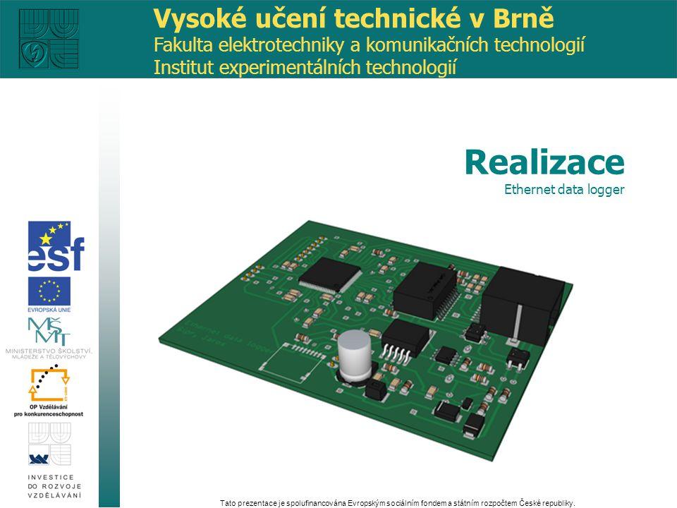 MCU: LM3S6965 PoE: TPS2375D DC-DC konvertor: AP1512A Σ-Δ 16bit ADC: AD7792 Tato prezentace je spolufinancována Evropským sociálním fondem a státním rozpočtem České republiky.