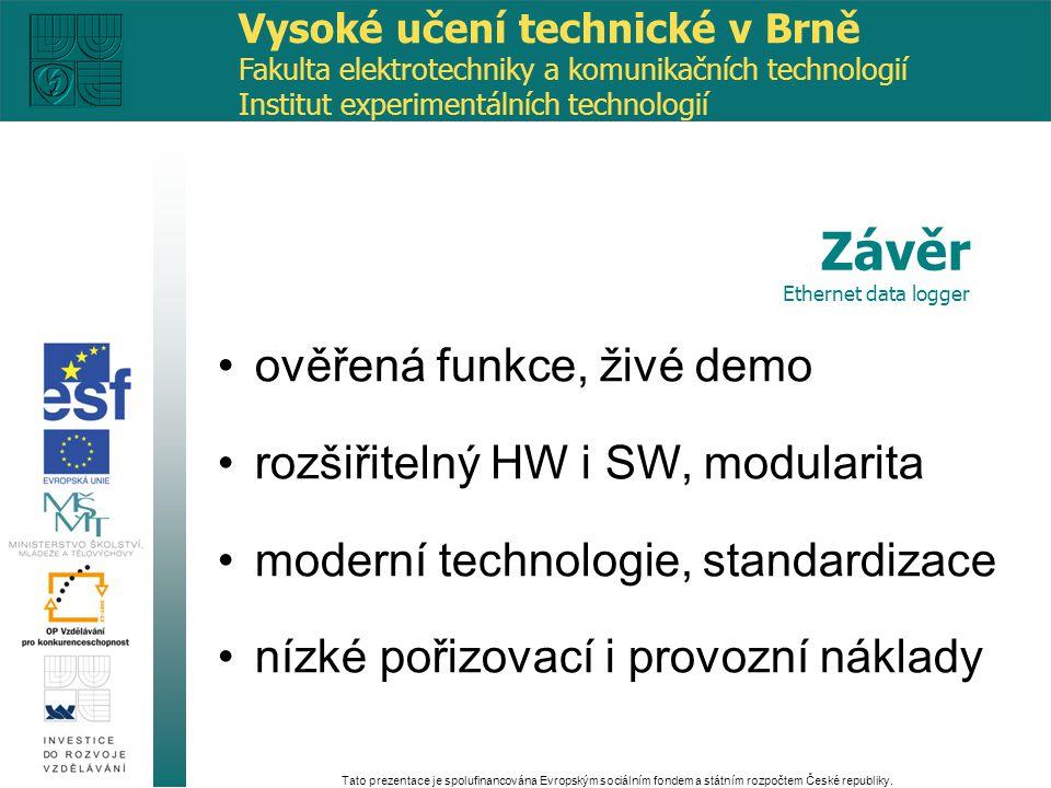 ověřená funkce, živé demo rozšiřitelný HW i SW, modularita moderní technologie, standardizace nízké pořizovací i provozní náklady Tato prezentace je spolufinancována Evropským sociálním fondem a státním rozpočtem České republiky.