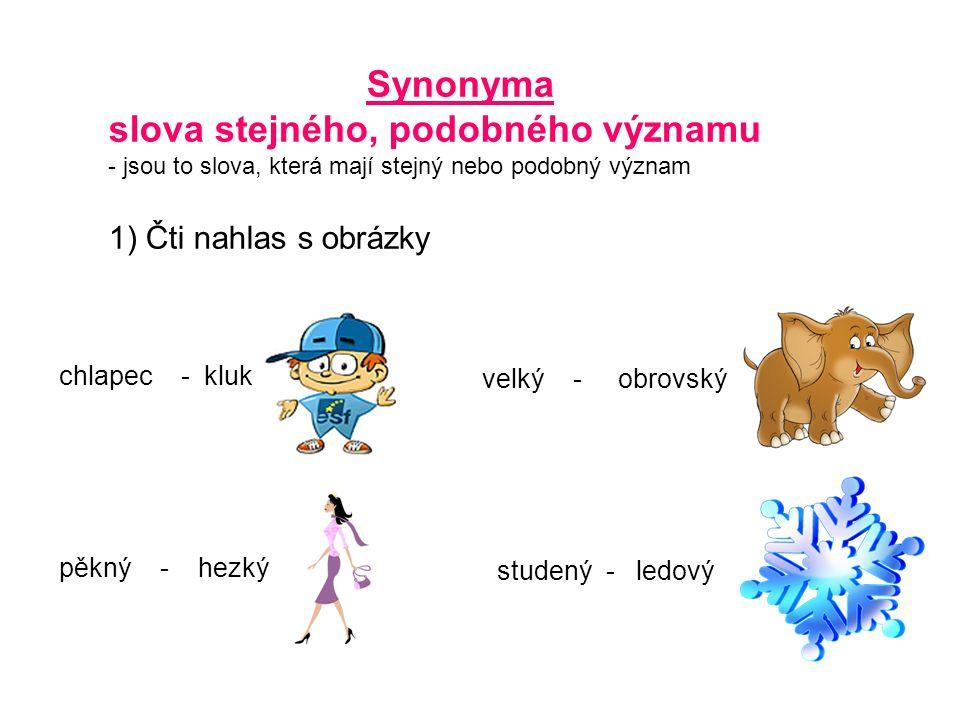 Synonyma slova stejného, podobného významu - jsou to slova, která mají stejný nebo podobný význam 1) Čti nahlas s obrázky chlapec - kluk pěkný - hezký