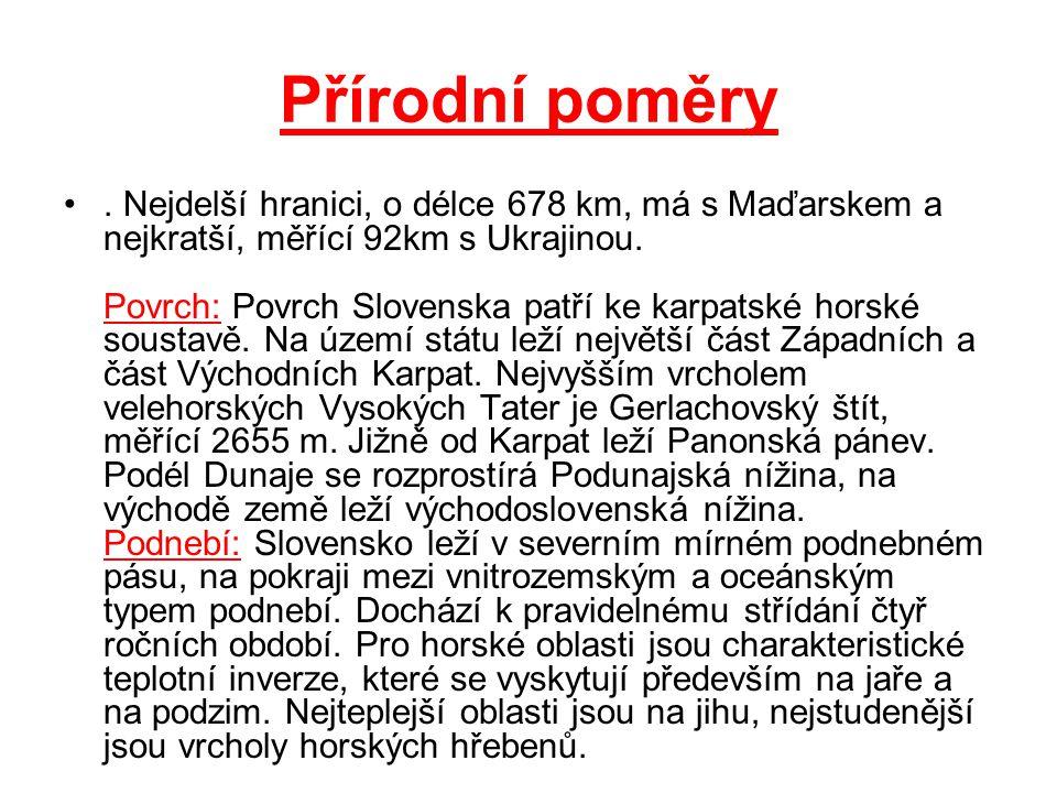 Přírodní poměry. Nejdelší hranici, o délce 678 km, má s Maďarskem a nejkratší, měřící 92km s Ukrajinou. Povrch: Povrch Slovenska patří ke karpatské ho