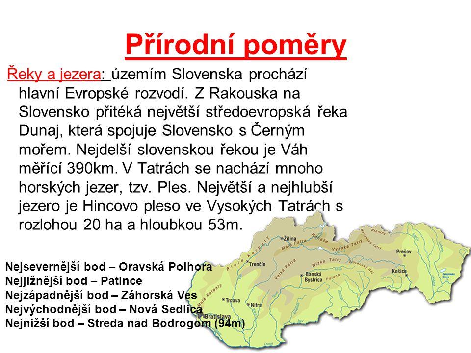 Přírodní poměry Řeky a jezera: územím Slovenska prochází hlavní Evropské rozvodí. Z Rakouska na Slovensko přitéká největší středoevropská řeka Dunaj,
