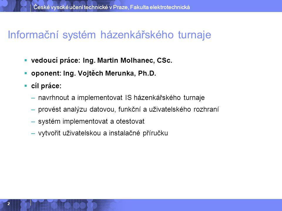 České vysoké učení technické v Praze, Fakulta elektrotechnická 2 Informační systém házenkářského turnaje  vedoucí práce: Ing.