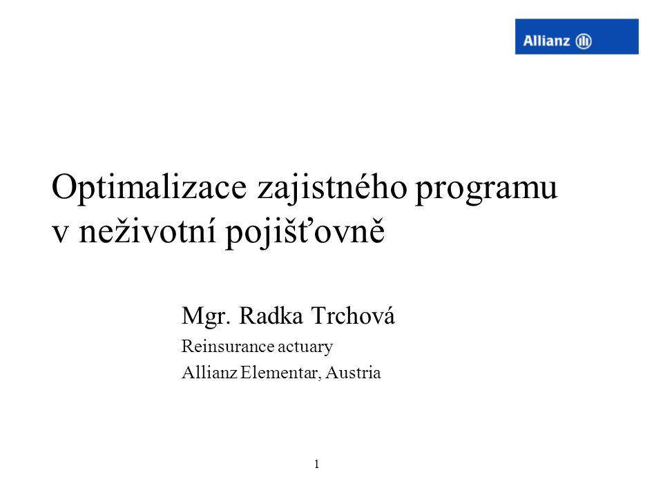 1 Optimalizace zajistného programu v neživotní pojišťovně Mgr. Radka Trchová Reinsurance actuary Allianz Elementar, Austria