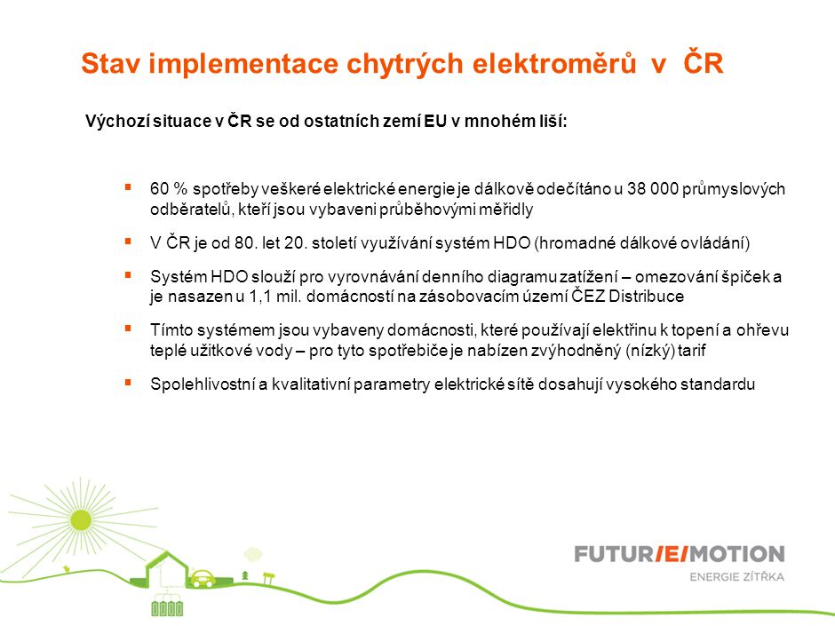 Výchozí situace v ČR se od ostatních zemí EU v mnohém liší:  60 % spotřeby veškeré elektrické energie je dálkově odečítáno u 38 000 průmyslových odběratelů, kteří jsou vybaveni průběhovými měřidly  V ČR je od 80.