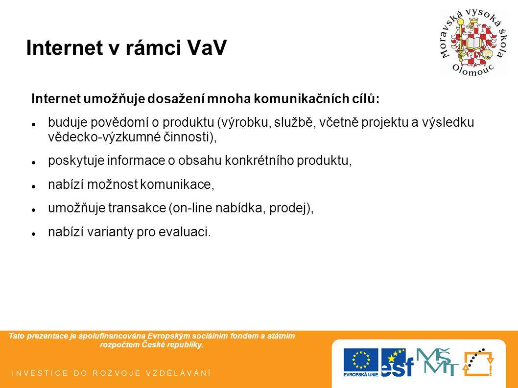 Tato prezentace je spolufinancována Evropským sociálním fondem a státním rozpočtem České republiky. Internet v rámci VaV Internet umožňuje dosažení mn