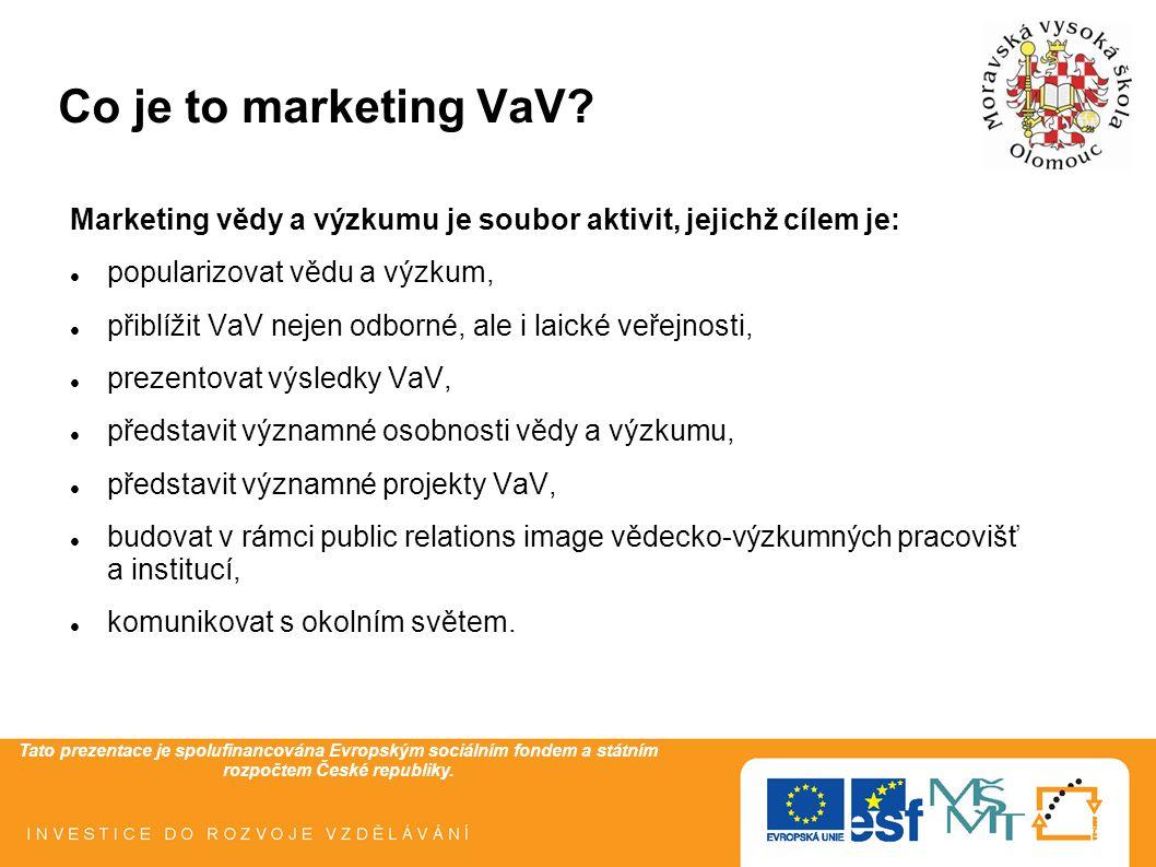 Tato prezentace je spolufinancována Evropským sociálním fondem a státním rozpočtem České republiky. Co je to marketing VaV? Marketing vědy a výzkumu j