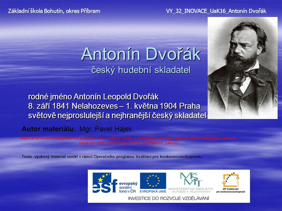 Antonín Dvořák český hudební skladatel rodné jméno Antonín Leopold Dvořák 8. září 1841 Nelahozeves – 1. května 1904 Praha světově nejproslulejší a nej