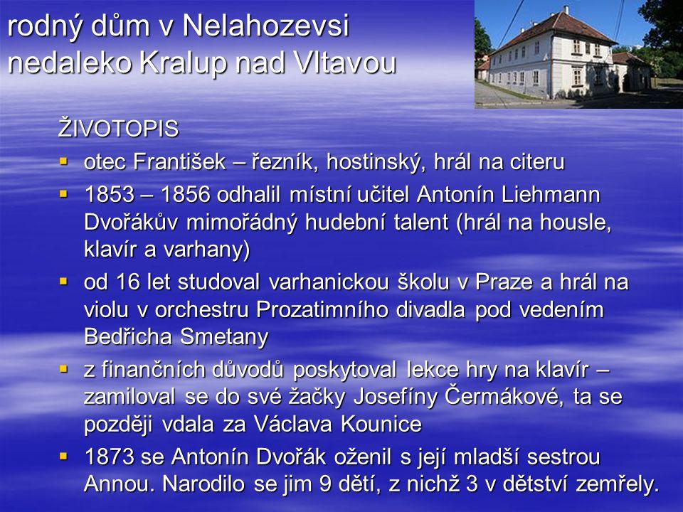 rodný dům v Nelahozevsi nedaleko Kralup nad Vltavou ŽIVOTOPIS  otec František – řezník, hostinský, hrál na citeru  1853 – 1856 odhalil místní učitel